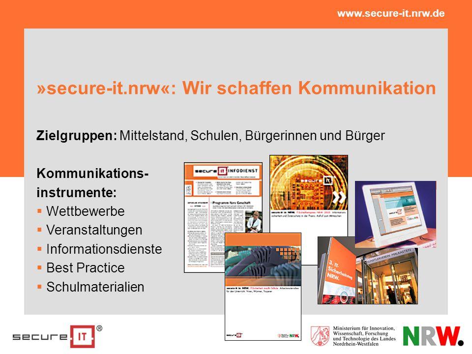 »secure-it.nrw«: Wir schaffen Kommunikation Zielgruppen: Mittelstand, Schulen, Bürgerinnen und Bürger Kommunikations- instrumente: Wettbewerbe Veranst