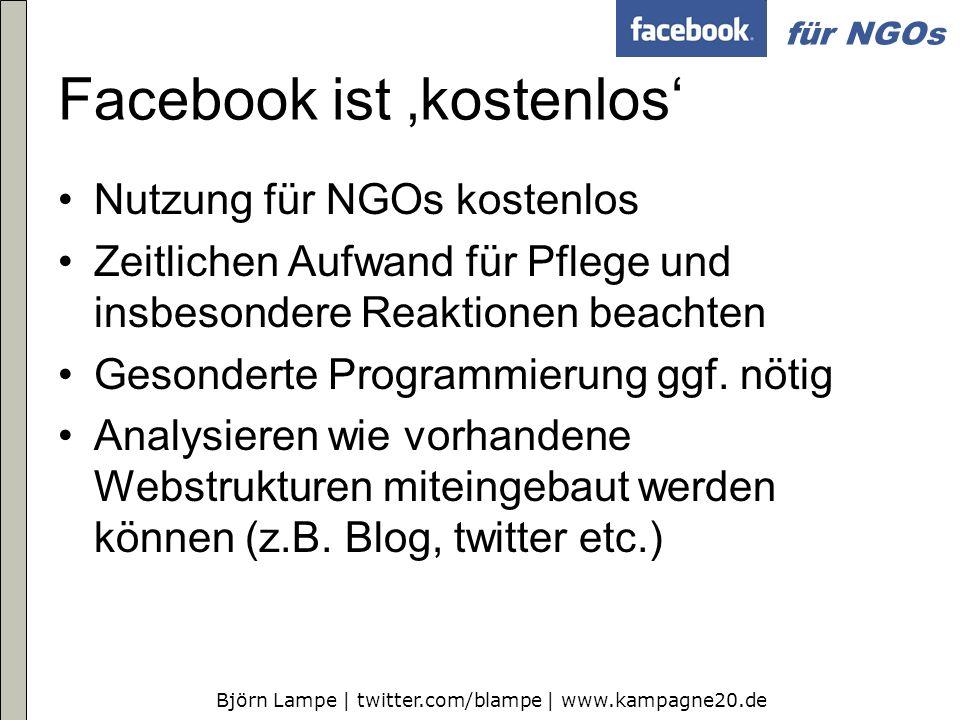 Björn Lampe | twitter.com/blampe | www.kampagne20.de für NGOs Facebook ist kostenlos Nutzung für NGOs kostenlos Zeitlichen Aufwand für Pflege und insb