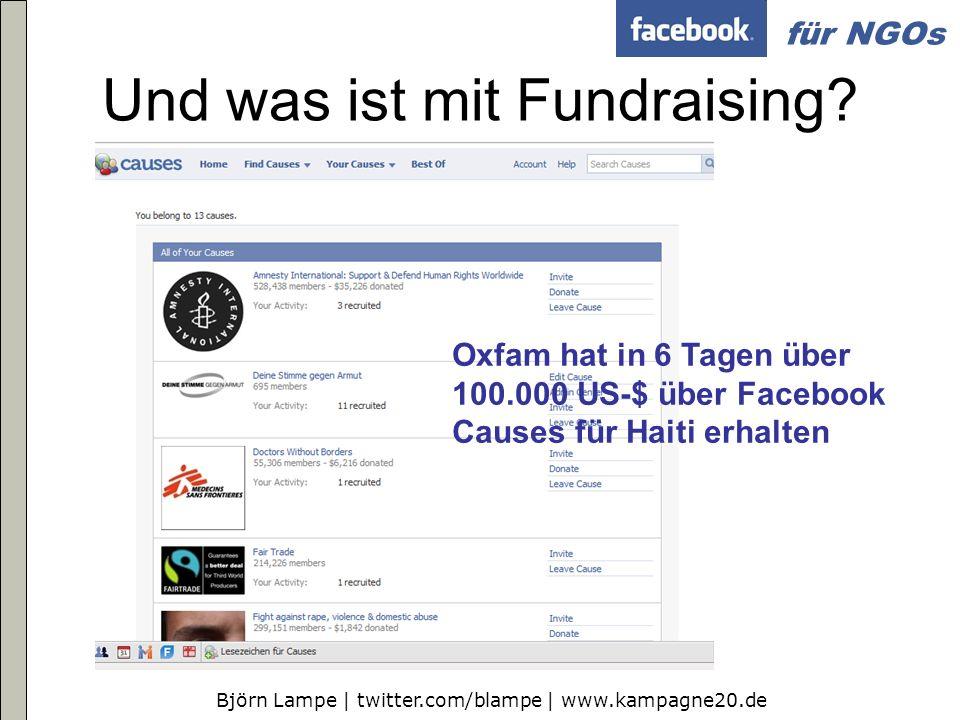 Björn Lampe | twitter.com/blampe | www.kampagne20.de für NGOs Und was ist mit Fundraising? Oxfam hat in 6 Tagen über 100.000 US-$ über Facebook Causes