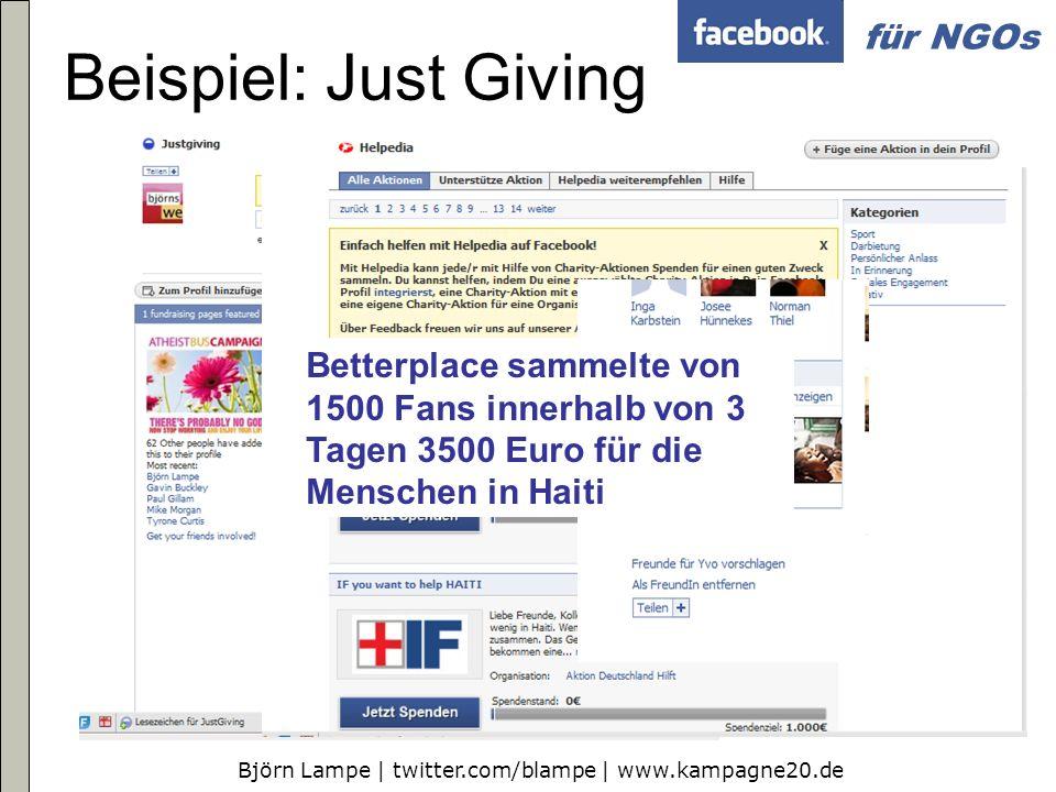 Björn Lampe | twitter.com/blampe | www.kampagne20.de für NGOs Beispiel: Just Giving Betterplace sammelte von 1500 Fans innerhalb von 3 Tagen 3500 Euro