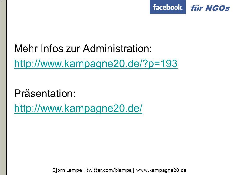 Björn Lampe | twitter.com/blampe | www.kampagne20.de für NGOs Mehr Infos zur Administration: http://www.kampagne20.de/?p=193 Präsentation: http://www.