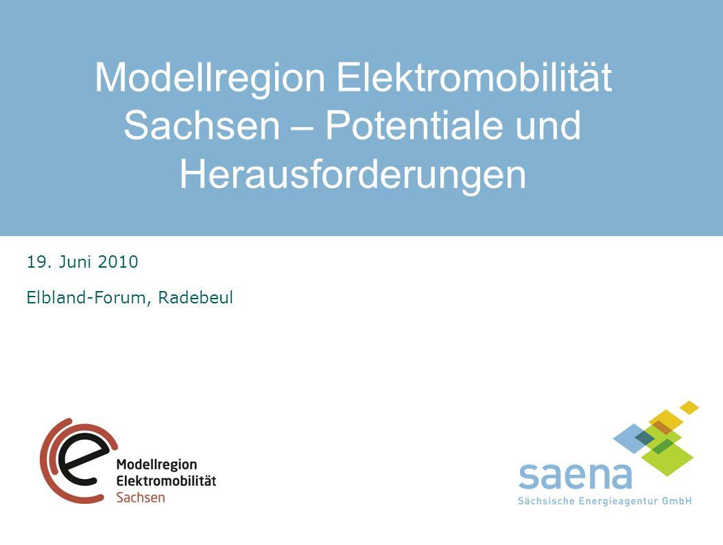 Modellregion Elektromobilität Sachsen 19. Juni 2010 Elbland-Forum, Radebeul Modellregion Elektromobilität Sachsen Modellregion Elektromobilität Sachse