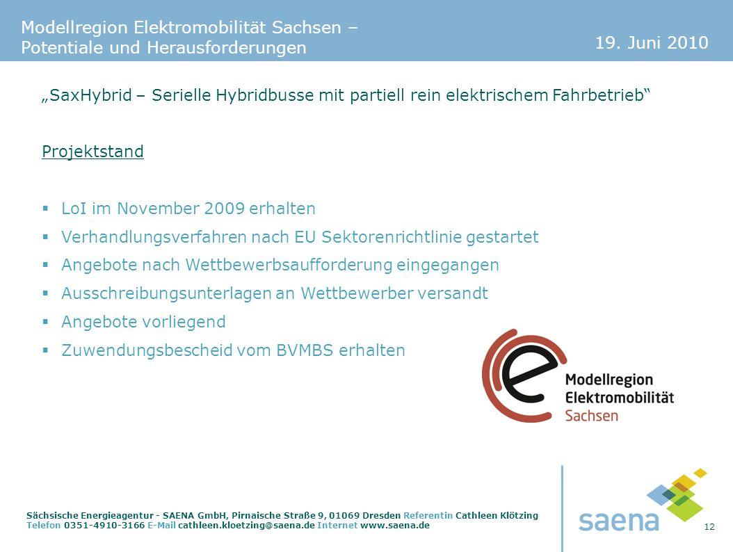 19. Juni 2010 12 Sächsische Energieagentur - SAENA GmbH, Pirnaische Straße 9, 01069 Dresden Referentin Cathleen Klötzing Telefon 0351-4910-3166 E-Mail
