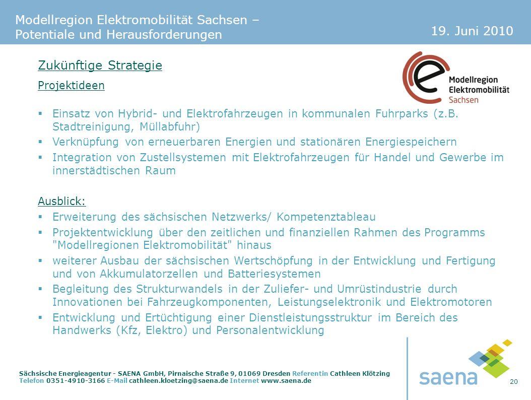 19. Juni 2010 20 Sächsische Energieagentur - SAENA GmbH, Pirnaische Straße 9, 01069 Dresden Referentin Cathleen Klötzing Telefon 0351-4910-3166 E-Mail