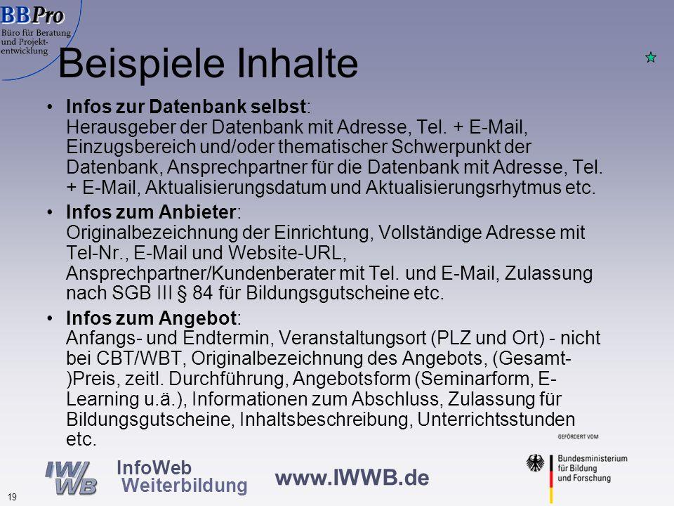 www.IWWB.de 18 InfoWeb Weiterbildung Arbeitsschritt Inhalte, Ergebnisse Relativ homogenes Meinungsbild über notwendige und sinnvolle Informationsmerkm