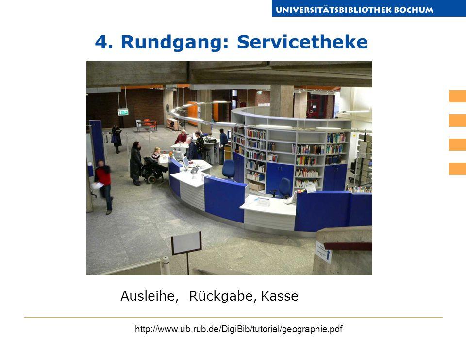 http://www.ub.rub.de/DigiBib/tutorial/geographie.pdf 4. Rundgang: Servicetheke Ausleihe, Rückgabe, Kasse