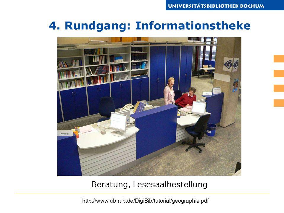 http://www.ub.rub.de/DigiBib/tutorial/geographie.pdf 4. Rundgang: Informationstheke Beratung, Lesesaalbestellung
