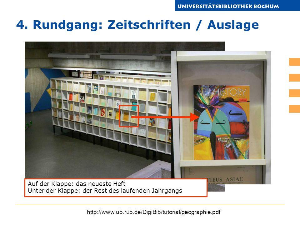 http://www.ub.rub.de/DigiBib/tutorial/geographie.pdf 4. Rundgang: Zeitschriften / Auslage Auf der Klappe: das neueste Heft Unter der Klappe: der Rest
