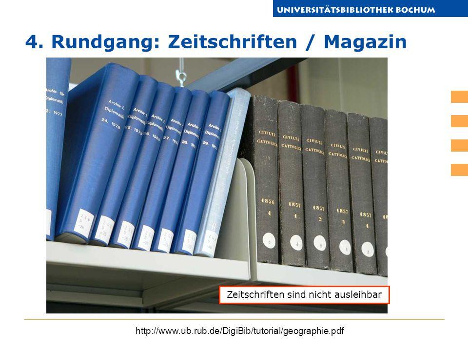 http://www.ub.rub.de/DigiBib/tutorial/geographie.pdf 4. Rundgang: Zeitschriften / Magazin Zeitschriften sind nicht ausleihbar