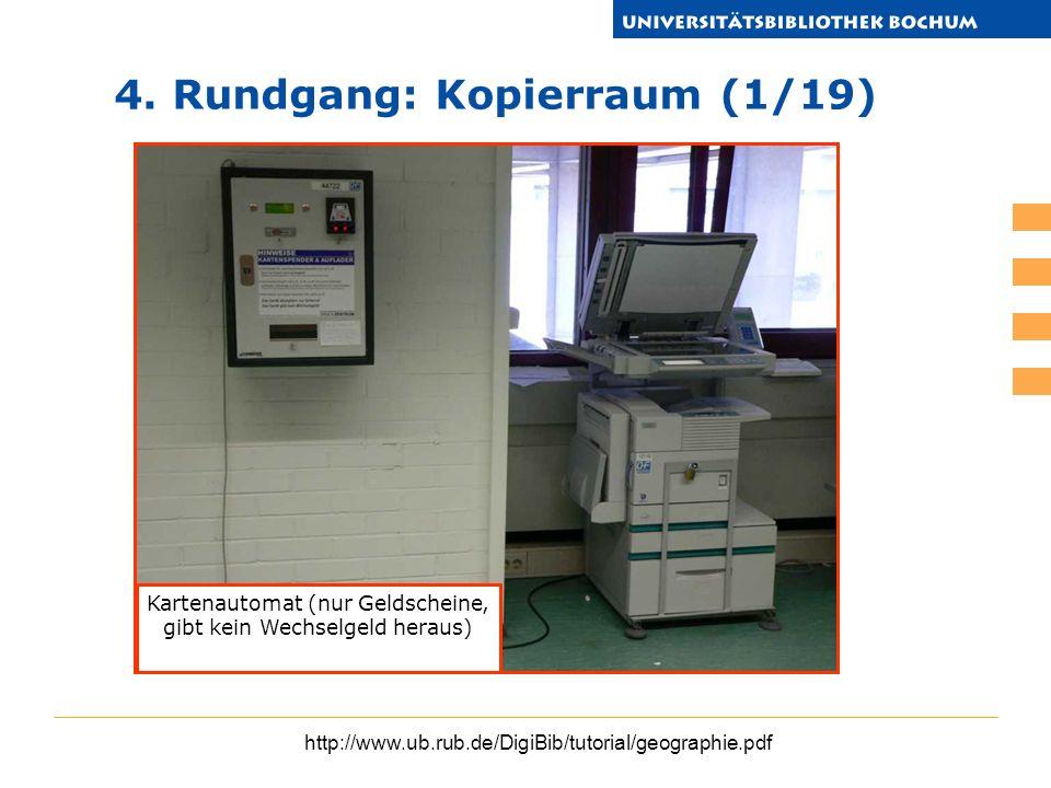 http://www.ub.rub.de/DigiBib/tutorial/geographie.pdf 4. Rundgang: Kopierraum (1/19) Kartenautomat (nur Geldscheine, gibt kein Wechselgeld heraus)