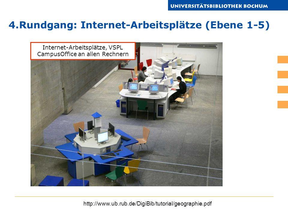 http://www.ub.rub.de/DigiBib/tutorial/geographie.pdf 4.Rundgang: Internet-Arbeitsplätze (Ebene 1-5) Internet-Arbeitsplätze, VSPL CampusOffice an allen
