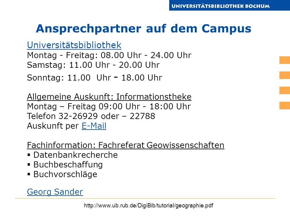 http://www.ub.rub.de/DigiBib/tutorial/geographie.pdf Ansprechpartner auf dem Campus Universitätsbibliothek Montag - Freitag: 08.00 Uhr - 24.00 Uhr Sam