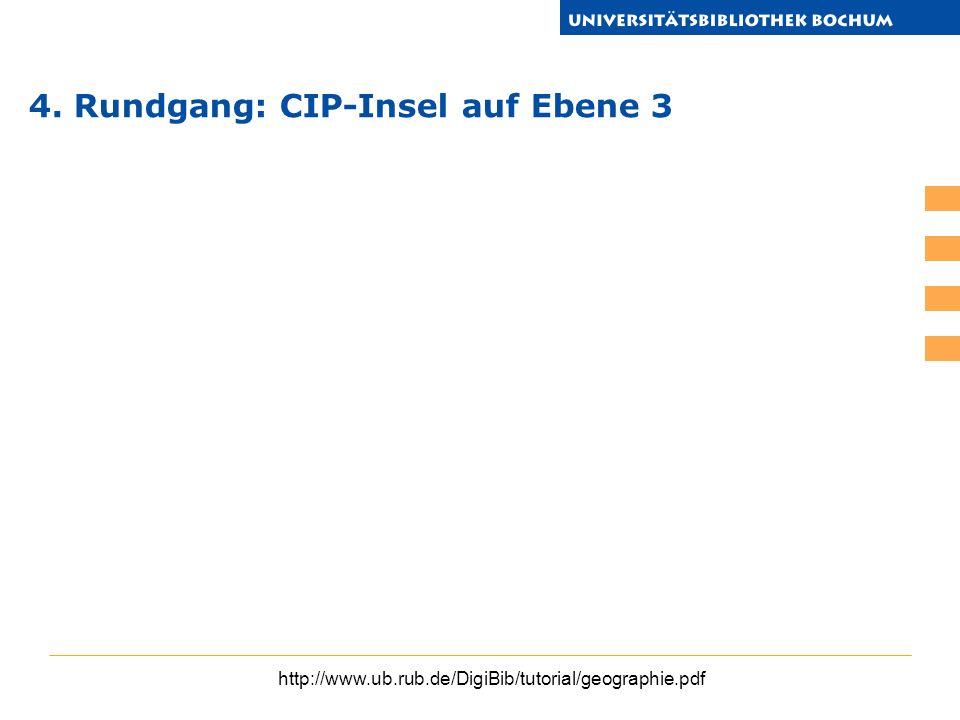 http://www.ub.rub.de/DigiBib/tutorial/geographie.pdf 4. Rundgang: CIP-Insel auf Ebene 3