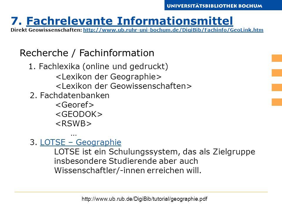 http://www.ub.rub.de/DigiBib/tutorial/geographie.pdf Recherche / Fachinformation 1. Fachlexika (online und gedruckt) 2. Fachdatenbanken … 3. LOTSE – G
