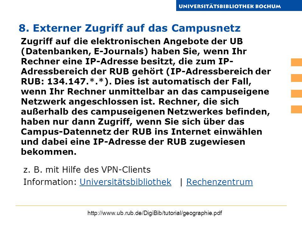 http://www.ub.rub.de/DigiBib/tutorial/geographie.pdf 8. Externer Zugriff auf das Campusnetz z. B. mit Hilfe des VPN-Clients Information: Universitätsb