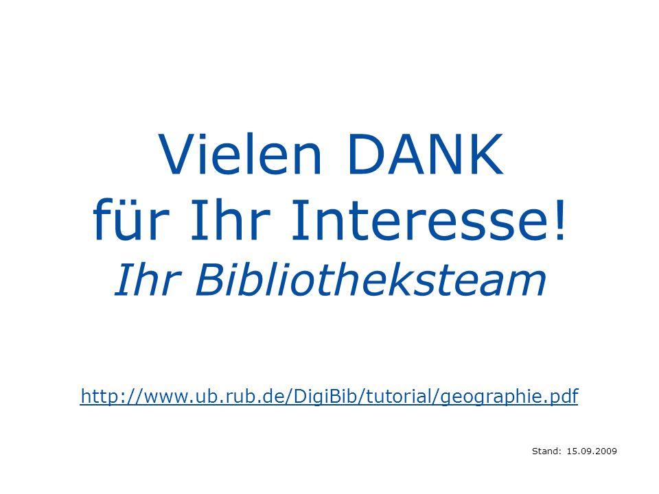 http://www.ub.rub.de/DigiBib/tutorial/geographie.pdf Vielen DANK für Ihr Interesse! Ihr Bibliotheksteam Stand: 15.09.2009