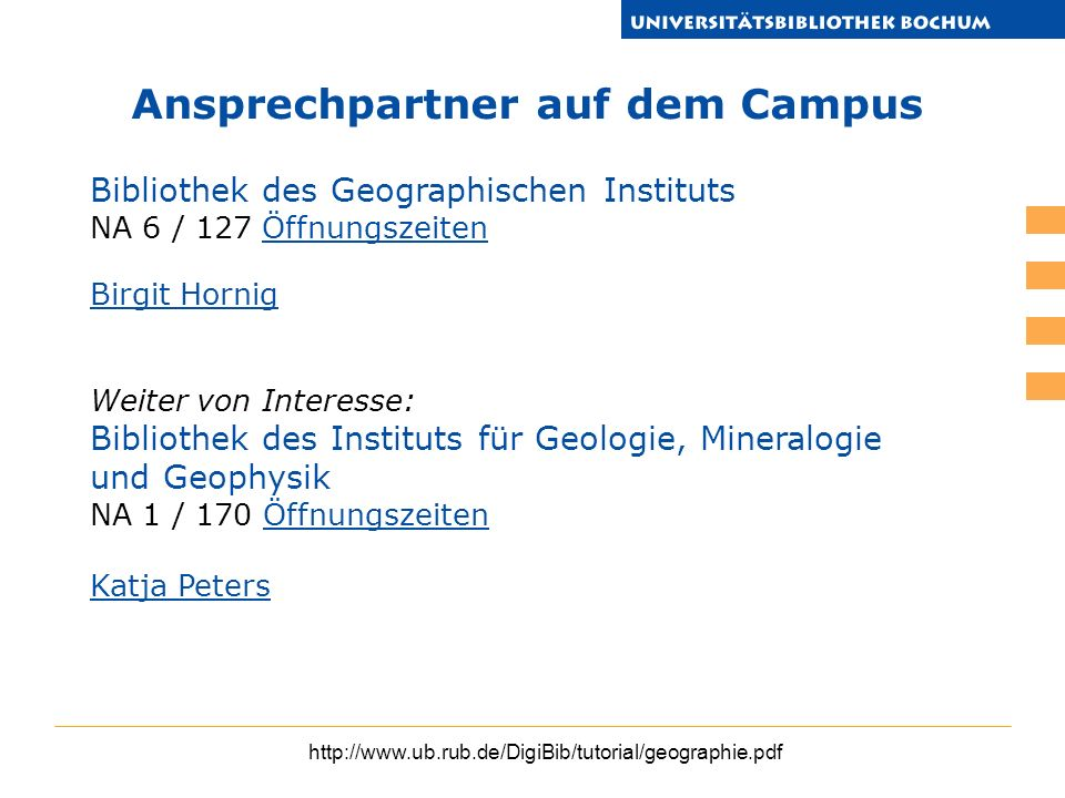 http://www.ub.rub.de/DigiBib/tutorial/geographie.pdf Ansprechpartner auf dem Campus Bibliothek des Geographischen Instituts NA 6 / 127 Öffnungszeiten