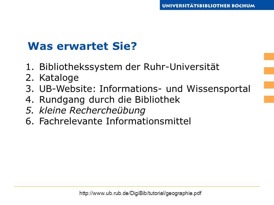 http://www.ub.rub.de/DigiBib/tutorial/geographie.pdf 1.Bibliothekssystem der Ruhr-Universität 2.Kataloge 3.UB-Website: Informations- und Wissensportal