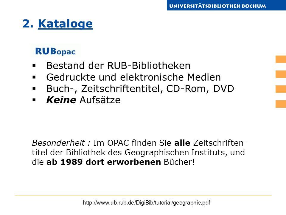 http://www.ub.rub.de/DigiBib/tutorial/geographie.pdf EZB Elektronische Zeitschriftenbibliothek EZB ZKM (Zentralkatalog der Monographien) ZKM E-Books (Elektronische Bücher) E-Books Dissertationen und Hochschulschriftenkatalog Nicht im OPAC erfasst Umfasst den Zeitraum 1960 – 1996 Suche nur nach Verfassern möglich Elektronische Dissertationen [E-Diss] Im OPAC erfasst Geowissenschaftliche Dissertationen seit 1999 Schlagwortsuche möglich 2.