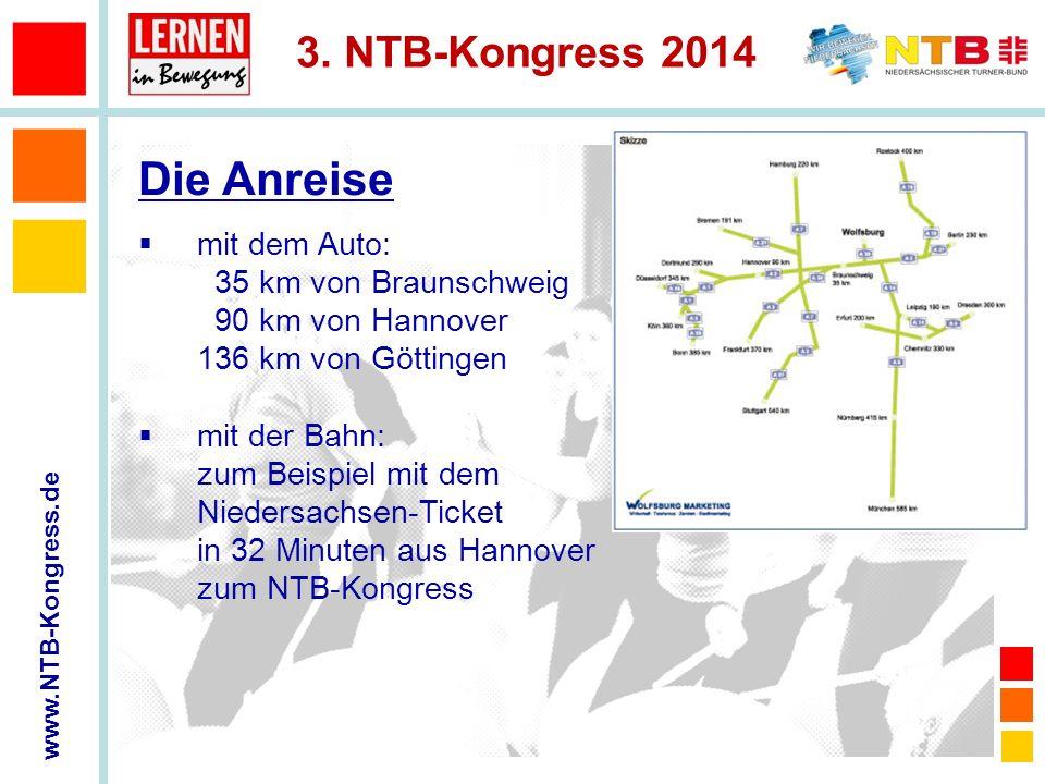 www.NTB-Kongress.de 3. NTB-Kongress 2014 mit dem Auto: 35 km von Braunschweig 90 km von Hannover 136 km von Göttingen mit der Bahn: zum Beispiel mit d