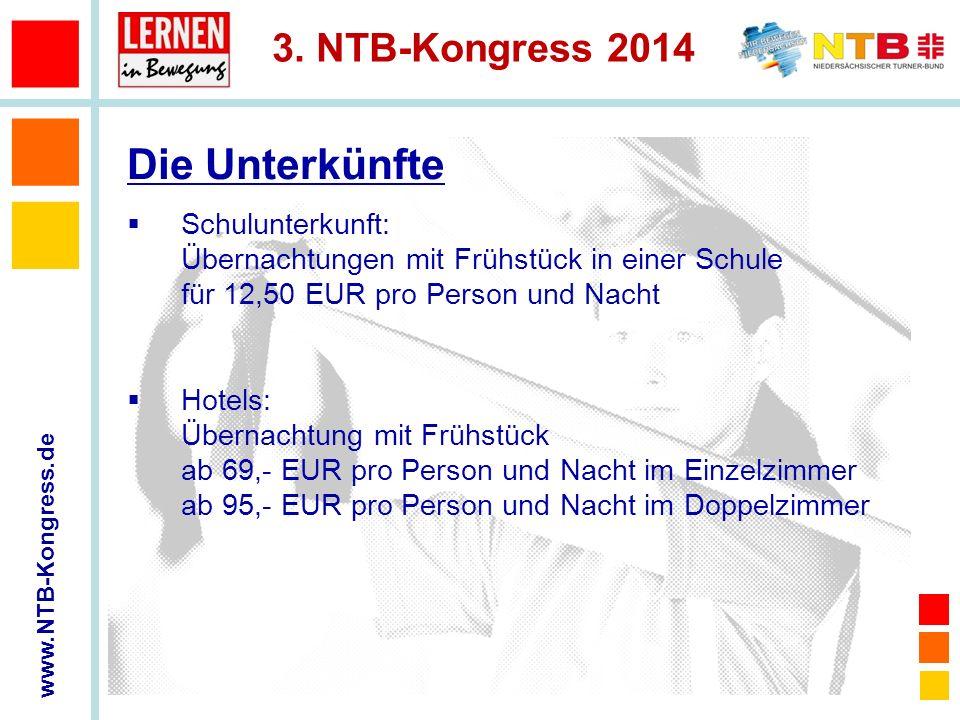 www.NTB-Kongress.de 3. NTB-Kongress 2014 Schulunterkunft: Übernachtungen mit Frühstück in einer Schule für 12,50 EUR pro Person und Nacht Hotels: Über