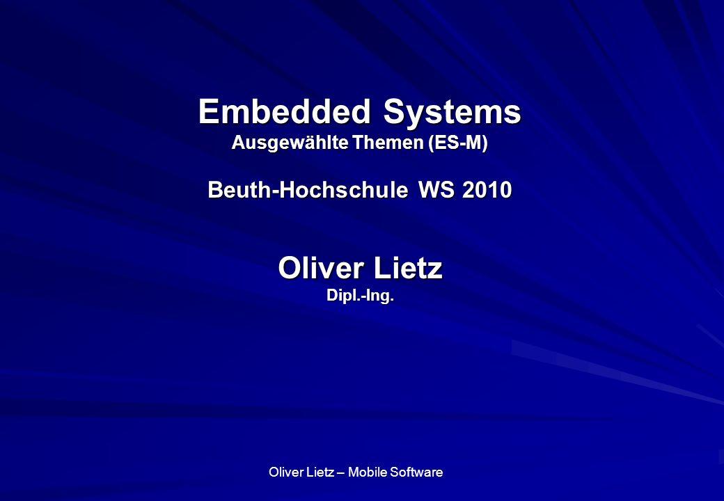 Oliver Lietz – Mobile Software Embedded Systems Ausgewählte Themen (ES-M) Beuth-Hochschule WS 2010 Oliver Lietz Dipl.-Ing.