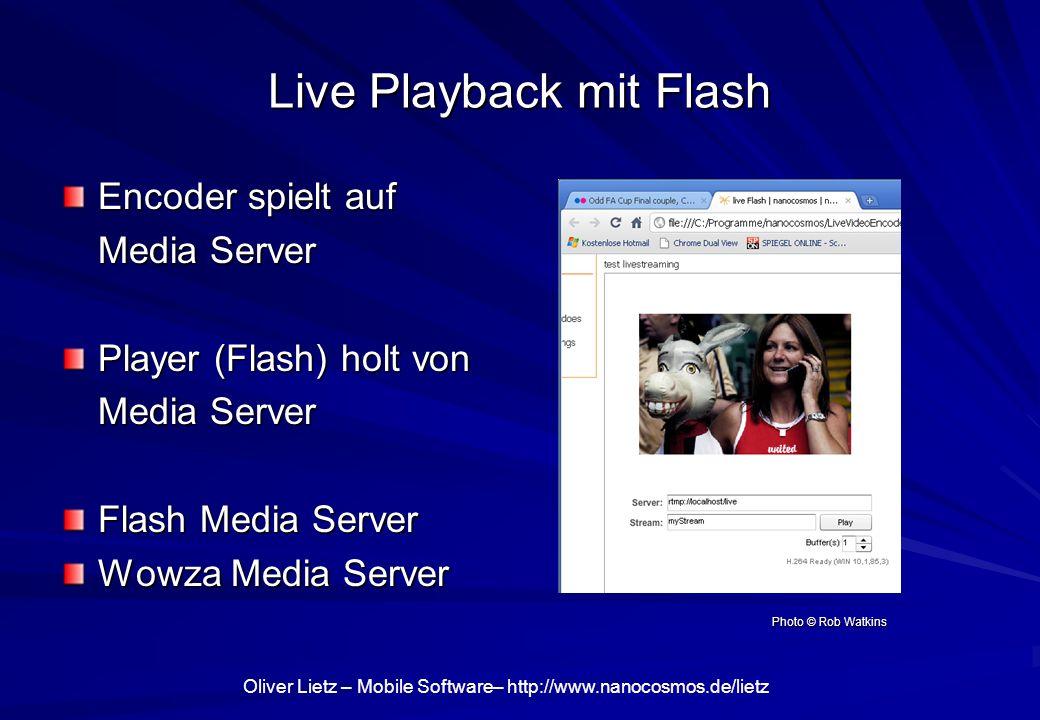 Oliver Lietz – Mobile Software– http://www.nanocosmos.de/lietz Live Playback mit Flash Encoder spielt auf Media Server Player (Flash) holt von Media Server Flash Media Server Wowza Media Server Photo © Rob Watkins