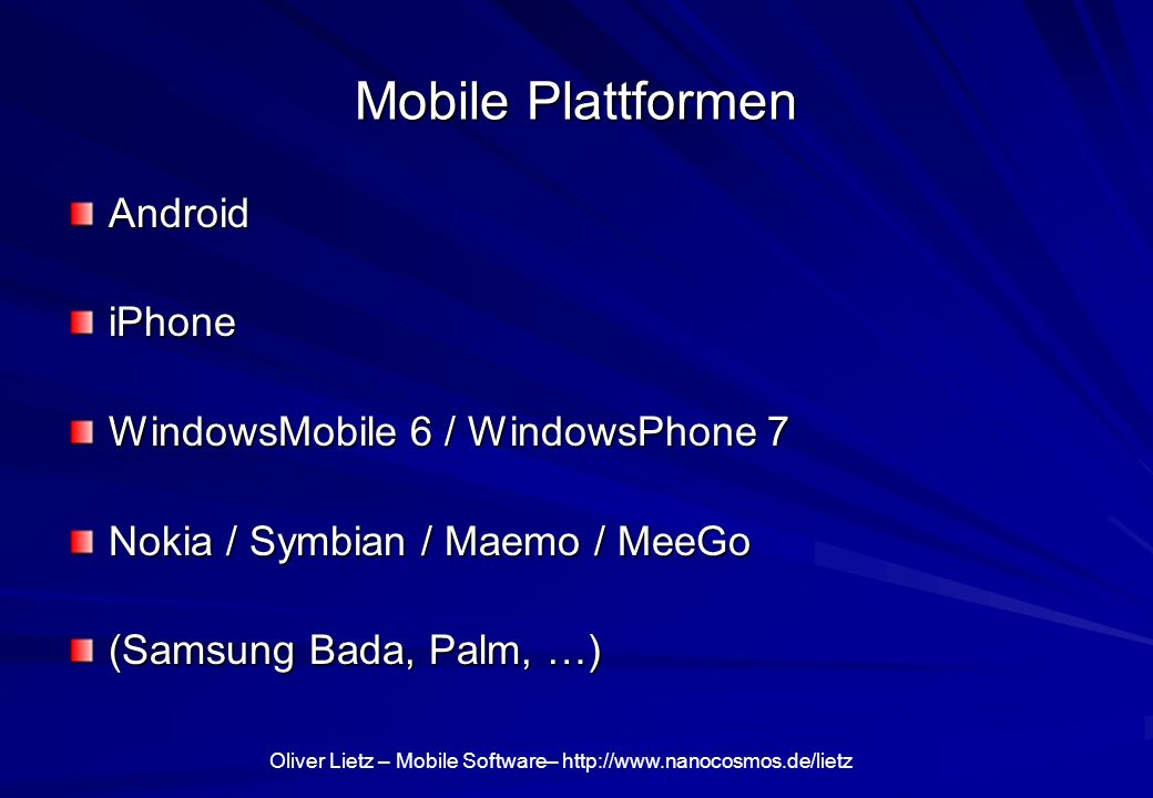 Oliver Lietz – Mobile Software– http://www.nanocosmos.de/lietz Mobile Plattformen AndroidiPhone WindowsMobile 6 / WindowsPhone 7 Nokia / Symbian / Maemo / MeeGo (Samsung Bada, Palm, …)