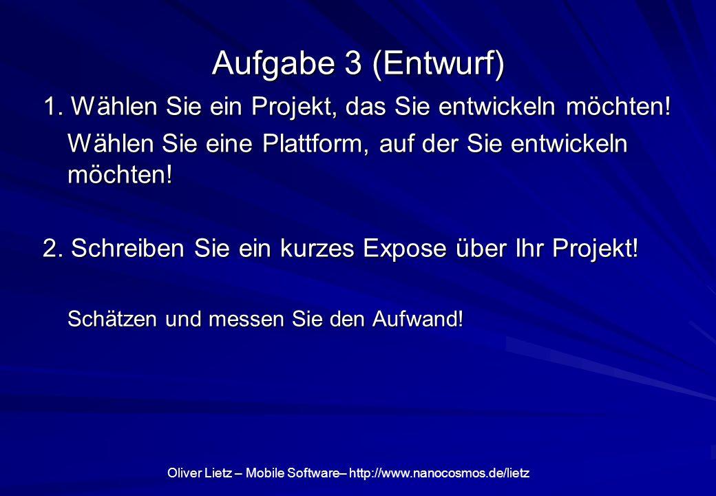 Oliver Lietz – Mobile Software– http://www.nanocosmos.de/lietz Aufgabe 3 (Entwurf) 1.