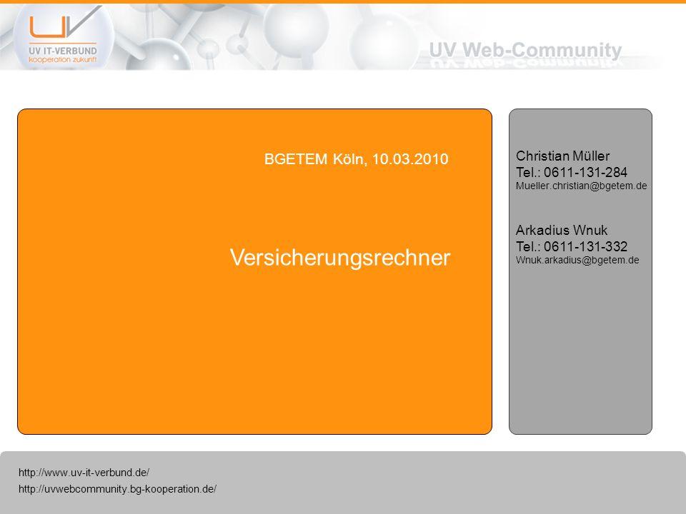 http://uvwebcommunity.bg-kooperation.de/ http://www.uv-it-verbund.de/ Versicherungsrechner BGETEM Köln, 10.03.2010 Christian Müller Tel.: 0611-131-284