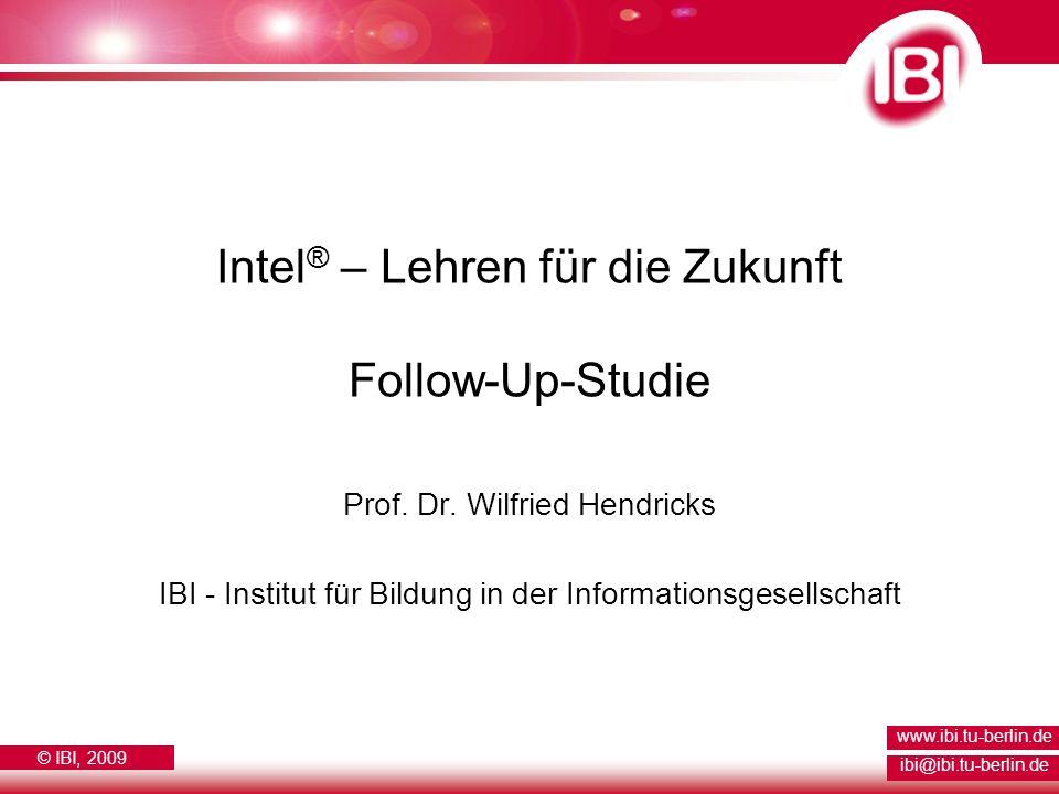 © IBI, 2009 www.ibi.tu-berlin.de ibi@ibi.tu-berlin.de Intel ® – Lehren für die Zukunft Follow-Up-Studie Prof. Dr. Wilfried Hendricks IBI - Institut fü