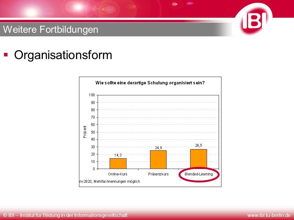 © IBI – Institut für Bildung in der Informationsgesellschaftwww.ibi.tu-berlin.de Weitere Fortbildungen Organisationsform