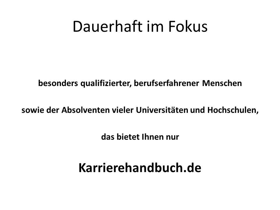 Dauerhaft im Fokus besonders qualifizierter, berufserfahrener Menschen sowie der Absolventen vieler Universitäten und Hochschulen, das bietet Ihnen nur Karrierehandbuch.de