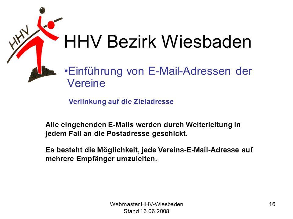 HHV Bezirk Wiesbaden Einführung von E-Mail-Adressen der Vereine Verlinkung auf die Zieladresse Alle eingehenden E-Mails werden durch Weiterleitung in