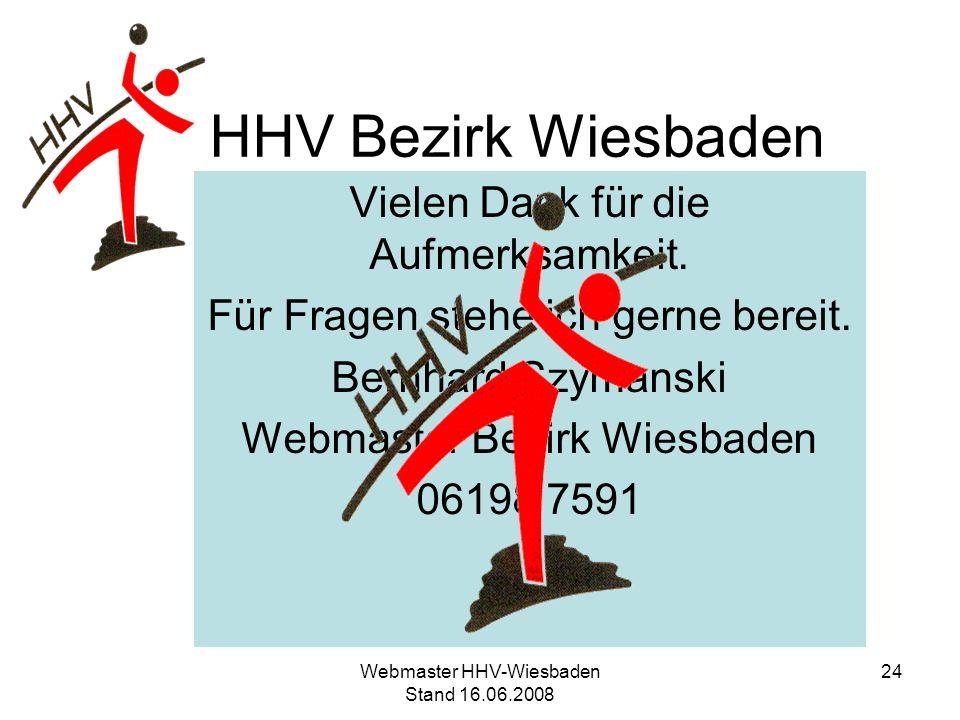 HHV Bezirk Wiesbaden Vielen Dank für die Aufmerksamkeit. Für Fragen stehe ich gerne bereit. Bernhard Szymanski Webmaster Bezirk Wiesbaden 06198 7591 2
