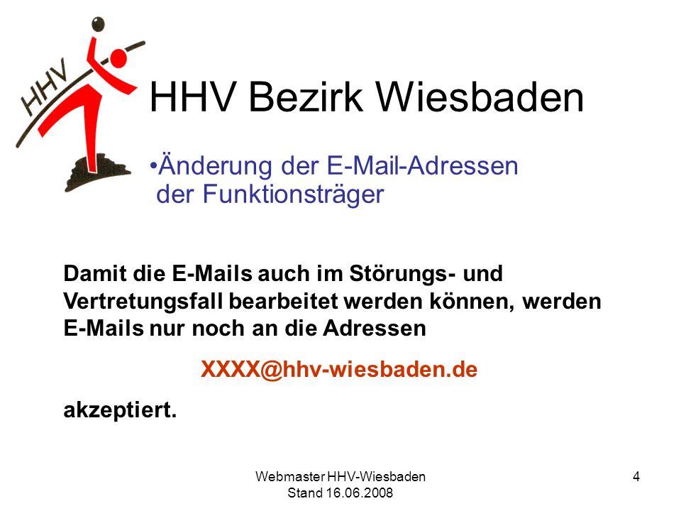 HHV Bezirk Wiesbaden Änderung der E-Mail-Adressen der Funktionsträger Durch die immer häufiger auftretenden SPAM-Mails ist es wichtig, dass die abgesendete E-Mail-Adresse lesbar ist (keine Einstellung von Pseudonymen wie z.B, A) und der Betreff einen eindeutigen Hinweis auf den Inhalt erkennen lässt.