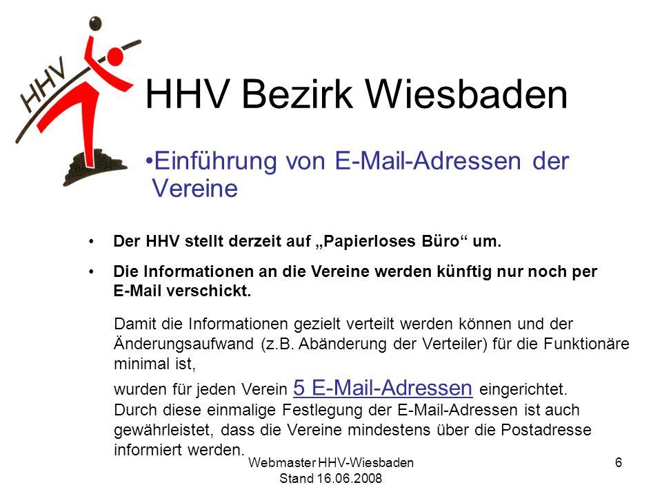 HHV Bezirk Wiesbaden Einführung von E-Mail-Adressen der Vereine Aufbau der E-Mail-Adresse 1.Ort des Vereins ohne Sonderzeichen badcamberg 2.Spielgemeinschaft ist in 2 Orten ansässig hier werden die Orte durch einen Bindestrich getrennt neuenhain-altenhain 3.Reicht der Ort nicht zur Unterscheidung aus, dann wird der Zusatz zum Ort durch einen Punkt getrennt wiesbaden.hsg 7Webmaster HHV-Wiesbaden Stand 16.06.2008
