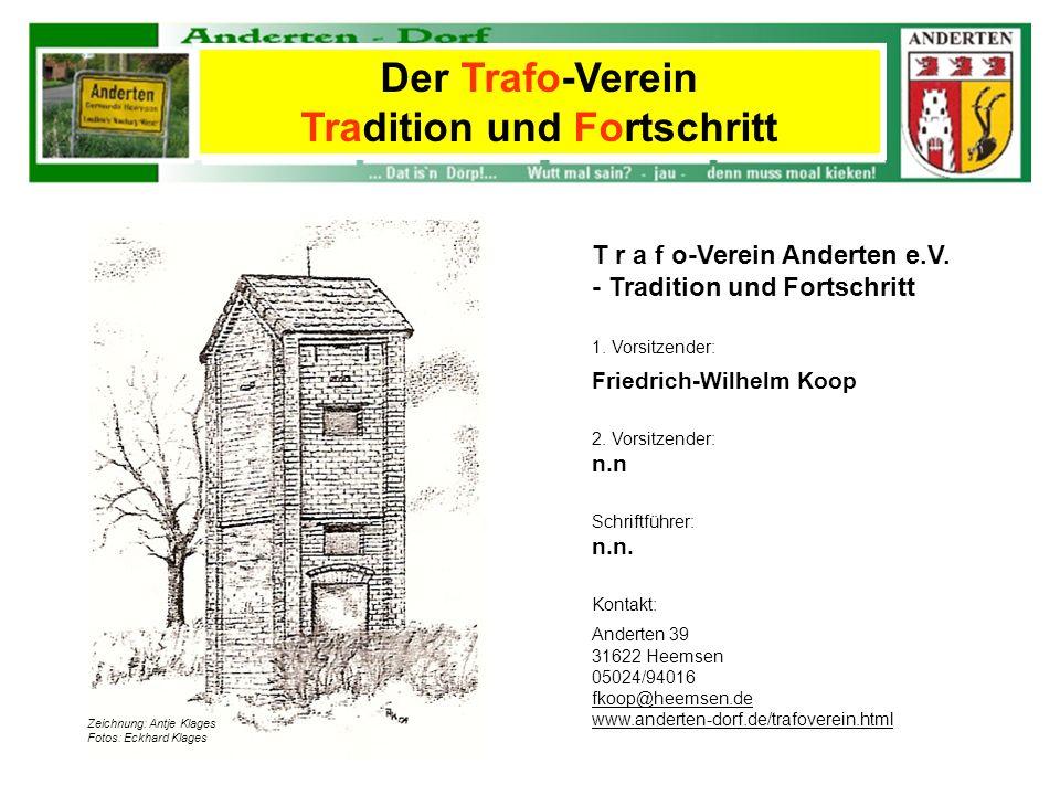T r a f o-Verein Anderten e.V. - Tradition und Fortschritt 1. Vorsitzender: Friedrich-Wilhelm Koop 2. Vorsitzender: n.n Schriftführer: n.n. Kontakt: A