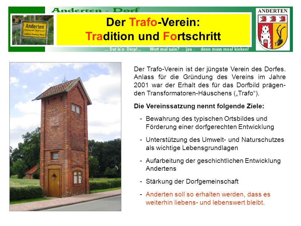 Der Trafo-Verein ist der jüngste Verein des Dorfes. Anlass für die Gründung des Vereins im Jahre 2001 war der Erhalt des für das Dorfbild prägen- den