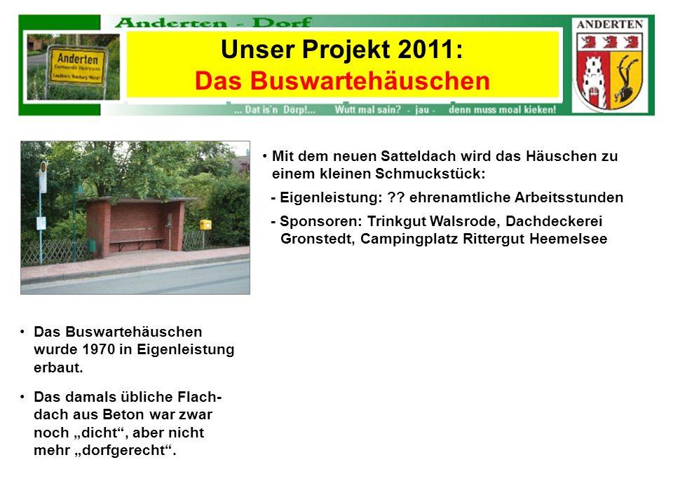 Unser Projekt 2011: Das Buswartehäuschen Mit dem neuen Satteldach wird das Häuschen zu einem kleinen Schmuckstück: - Eigenleistung: ?? ehrenamtliche A