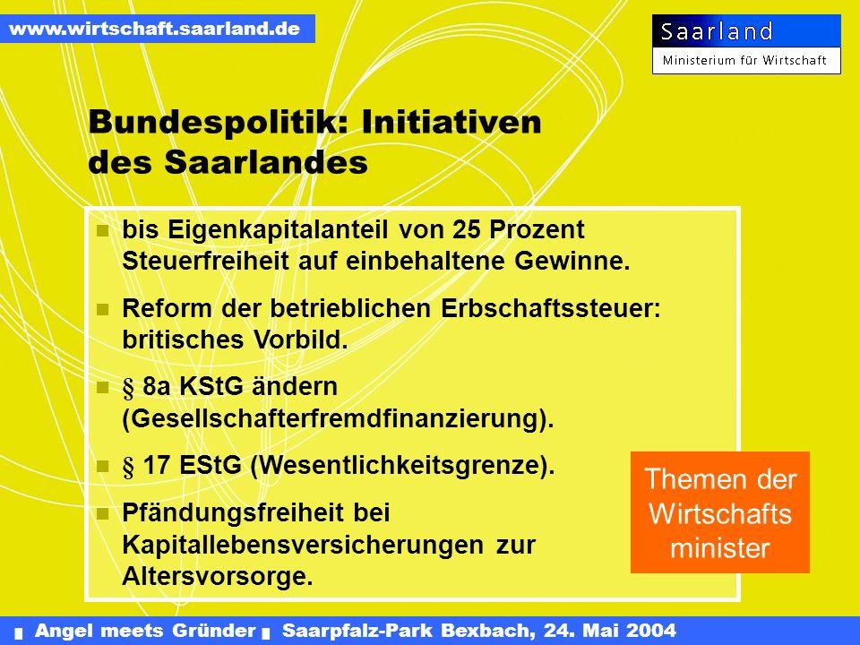 Angel meets Gründer Saarpfalz-Park Bexbach, 24. Mai 2004 www.wirtschaft.saarland.de Erfolgversprechende Gründungsprojekte, die von Business Angels beg