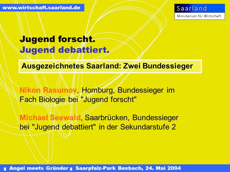 Angel meets Gründer Saarpfalz-Park Bexbach, 24. Mai 2004 www.wirtschaft.saarland.de European Regional Innovation Award Spitzenplatz für das Saarland K