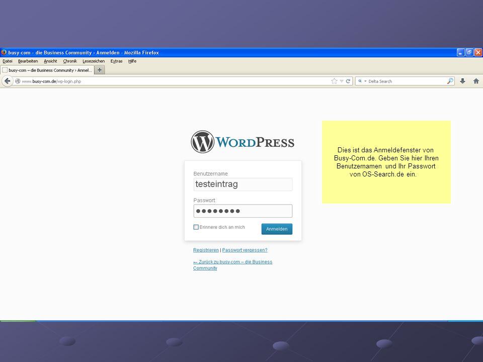 Dies ist das Anmeldefenster von Busy-Com.de. Geben Sie hier Ihren Benutzernamen und Ihr Passwort von OS-Search.de ein.