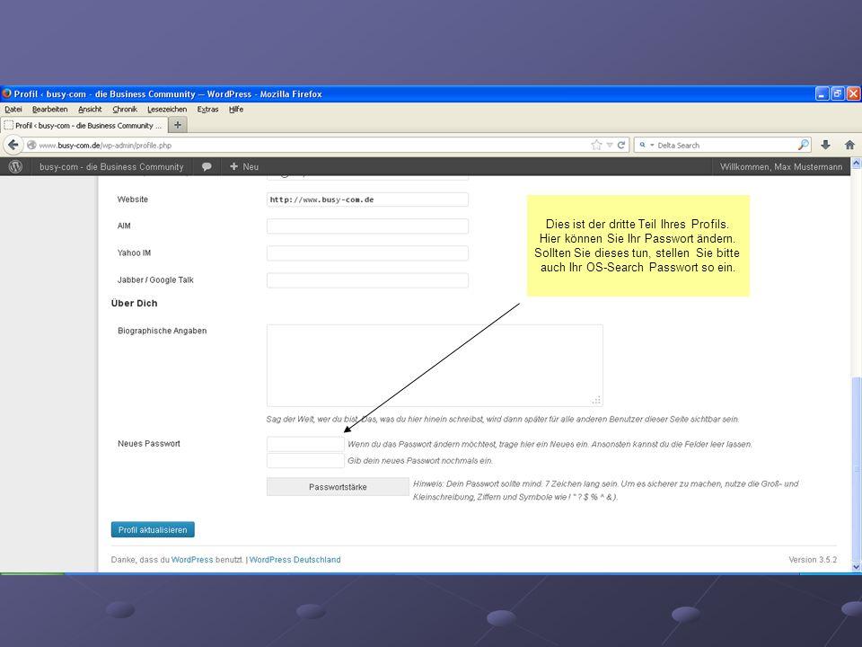 Dies ist der dritte Teil Ihres Profils. Hier können Sie Ihr Passwort ändern. Sollten Sie dieses tun, stellen Sie bitte auch Ihr OS-Search Passwort so