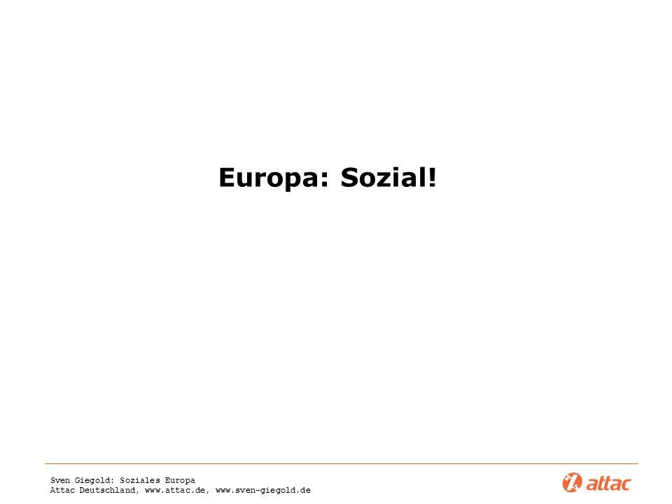 Sven Giegold: Soziales Europa Attac Deutschland, www.attac.de, www.sven-giegold.de Europa: Sozial!