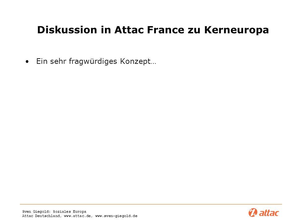 Sven Giegold: Soziales Europa Attac Deutschland, www.attac.de, www.sven-giegold.de Diskussion in Attac France zu Kerneuropa Ein sehr fragwürdiges Konz
