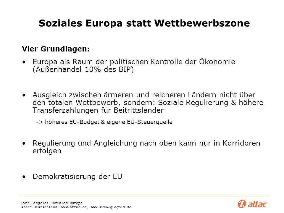 Sven Giegold: Soziales Europa Attac Deutschland, www.attac.de, www.sven-giegold.de Soziales Europa statt Wettbewerbszone Vier Grundlagen: Europa als R