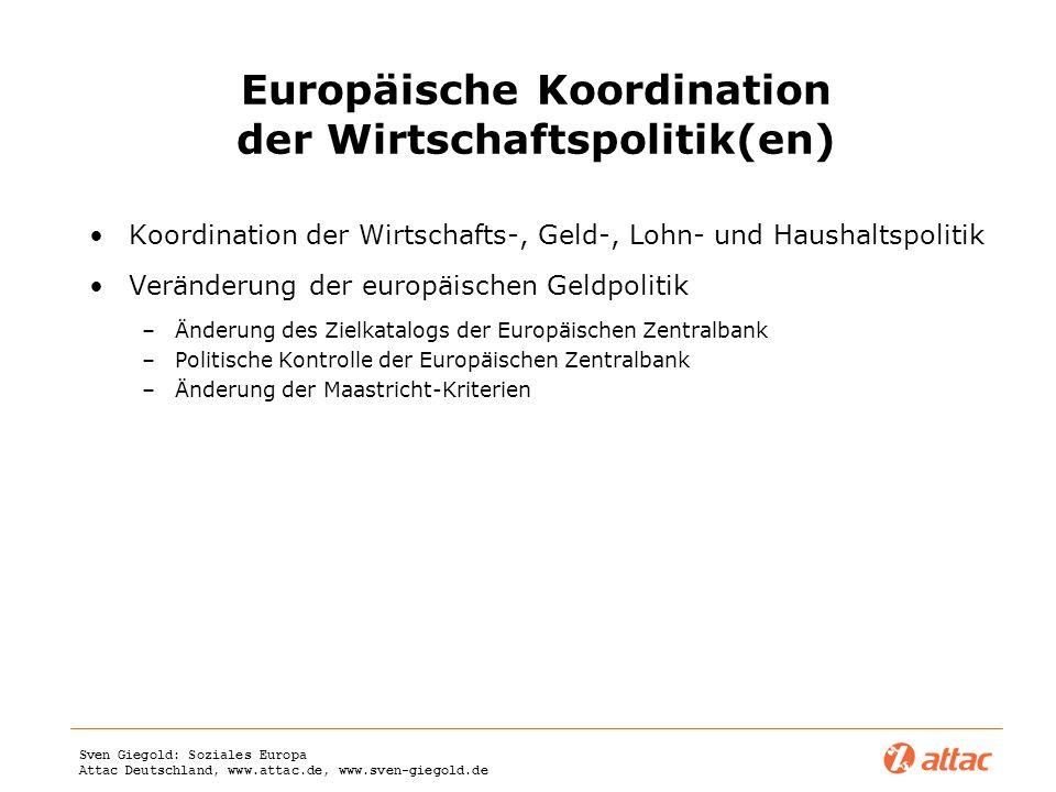 Sven Giegold: Soziales Europa Attac Deutschland, www.attac.de, www.sven-giegold.de Koordination der Wirtschafts-, Geld-, Lohn- und Haushaltspolitik Ve