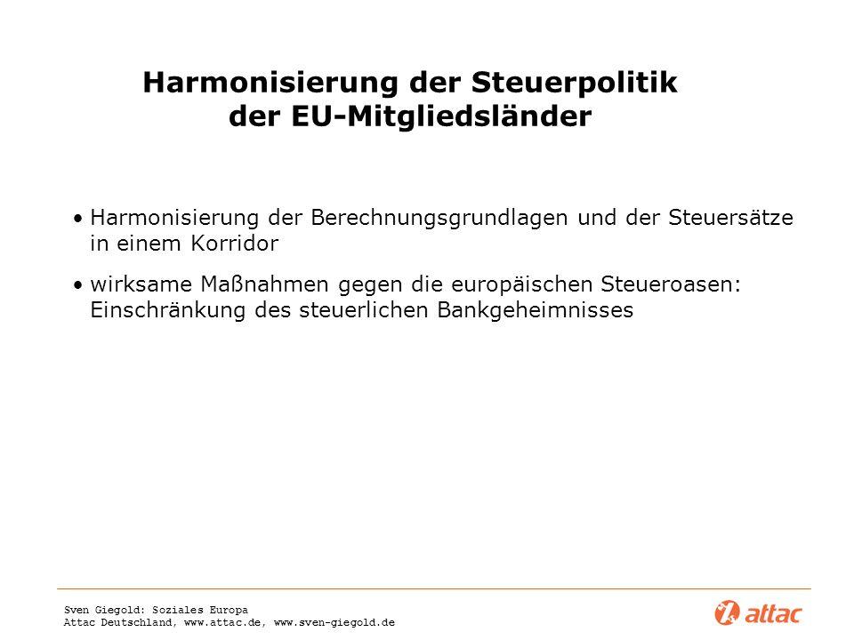 Sven Giegold: Soziales Europa Attac Deutschland, www.attac.de, www.sven-giegold.de Harmonisierung der Steuerpolitik der EU-Mitgliedsländer Harmonisier