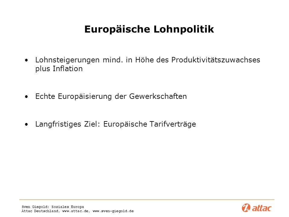 Sven Giegold: Soziales Europa Attac Deutschland, www.attac.de, www.sven-giegold.de Europäische Lohnpolitik Lohnsteigerungen mind. in Höhe des Produkti